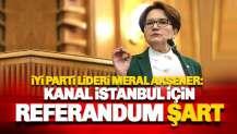 Akşener'den Kanal İstanbul açıklaması: Referandum Şarttır