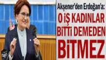 Akşener'den Erdoğan'a: 'O iş bitti' dediğinden beri 7 kadın öldürüldü