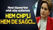 Akşener'den ortak aday açıklaması: Hem CHP'li hem de sağcı...