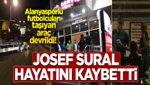 Alanyasporlu futbolcuları taşıyan minibüs devrildi! Josef Sural hayatını kaybetti