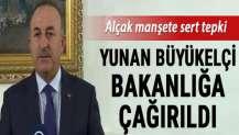 Alçak manşete sert tepki! Yunan Büyükelçi bakanlığa çağrıldı