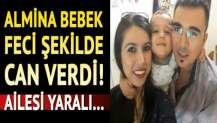 Almina bebek feci şekilde can verdi! Ailesi yaralı…