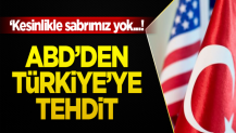 Amerika'dan Türkiye'ye tehdit: Kesinlikle sabrımız yok!