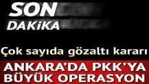 Ankara'da PKK operasyonu: Çok sayıda gözaltı kararı