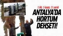 Antalya'da hortum: 1 ölü, 1 kayıp, 11 yaralı