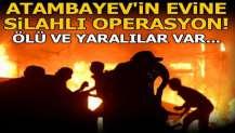 Atambayev'in evine operasyon! Ölü ve yaralılar var...