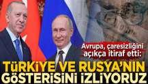 Avrupa, çaresizliğini açıkça itiraf etti: Türkiye ve Rusya'nın gösterisini izliyoruz