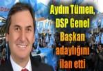 """Aydın Tümen, """"DSP Genel Başkanlığına talibim dedi."""