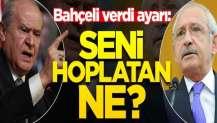 Bahçeli, Kılıçdaroğlu'na ayarı verdi: Nedir seni hoplatan?