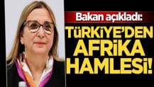 Bakan açıkladı: Türkiye'den Afrika hamlesi