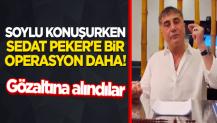 Bakan Soylu konuşurken Sedat Peker'e bir operasyon daha! Gözaltına alındılar