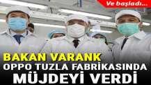 Bakan Varank açıkladı! Oppo'nun Tuzla fabrikasında test üretimi başladı