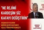 Başbakan Yıldırım: Ne rejimi kardeşim siz kafayı değiştirin