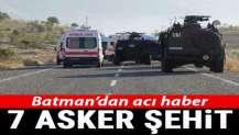 Batman'dan acı haber: 7 asker şehit oldu