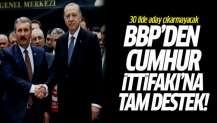 BBP'den Cumhur İttifakı'na tam destek! 30 ilde aday çıkarmayacak