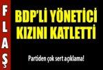 BDP'li yönetici kızını katletti!