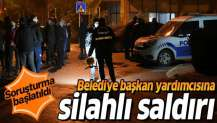 Belediye Başkan Yardımcısı'a silahlı saldırı.