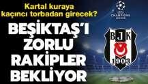 Beşiktaş, Şampiyonlar Ligi kurasına kaçıncı torbadan girecek? Zorlu rakipler...