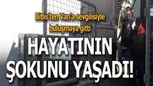 Bitlis'ten Van'a sevgilisiyle buluşmaya gitti! Hayatının şokunu yaşadı