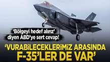 'Bölgeyi hedef alırız' diyen ABD'ye sert cevap! 'Vurabileceklerimiz arasında F-35'ler de var'