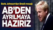 Boris Johnson'dan Brexit mesajı: AB'den ayrılmaya hazırız