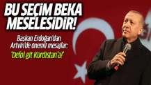 Bu seçim beka meselesidir! Erdoğan Artvin'de