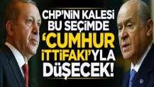 Bu seçimde CHP'nin kalesi 'Cumhur ittifakı'yla düşecek