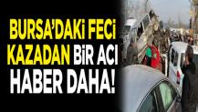 Bursa'daki feci kazadan bir acı haber daha! Ölü sayısı artıyor