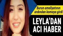 Burun ameliyatından sonra komaya giren Leyla, hayatını kaybetti