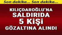 CHP lideri Kemal Kılıçdaroğlu'na saldırı ile ilgili flaş gelişme! 5 kişi gözaltında...