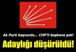 CHP'li başkanın adaylığı düşürüldü