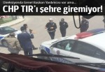 CHP'lilerin TIR'ı şehir merkezine giremiyor