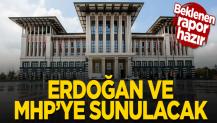 CHS raporu hazır! Erdoğan ve MHP'ye sunulacak