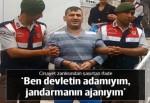 Cinayet sanığı: Ben devletin adamıyım, jandarmaya ajanlık eden biriyim