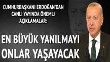 Cumhurbaşkanı Erdoğan: En büyük yanılmayı onlar yaşayacak