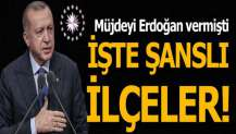 Cumhurbaşkanı Erdoğan müjdeyi vermişti! İşte o şanslı ilçeler