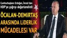 Cumhurbaşkanı Erdoğan: 'Öcalan-Demirtaş arasında liderlik mücadelesi var'