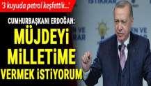 Cumhurbaşkanı Erdoğan: Son bir ayda 3 kuyuda petrol keşfettik'