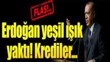Cumhurbaşkanı Erdoğan yeşil ışık yaktı! Krediler...