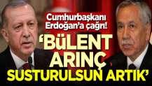 Cumhurbaşkanı Erdoğan'a çağrı: Bülent Arınç susturulsun artık