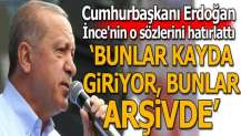 Cumhurbaşkanı Erdoğan'dan İnce'ye: Bunlar kayda giriyor, bunlar arşivde
