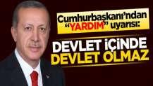 """Cumhurbaşkanı'ndan """"yardım"""" uyarısı: Devlet içinde devlet olmaz"""