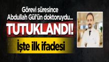 Cumhurbaşkanlığı döneminde Abdullah Gül'ün doktoru olan Caner tutuklandı... İşte ilk ifadesi