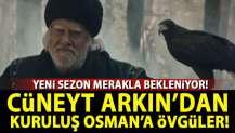 Cüneyt Arkın'dan Kuruluş Osman'a övgüler!