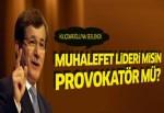 Davutoğlu'ndan Kılıçdaroğlu'na: Provokatör müsün?