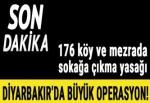 Diyarbakır'da büyük operasyon! 176 köy ve mezrada sokağa çıkma yasağı