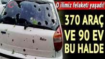 Dolu yağışı vurdu; 370 araç ve 90 evde hasar var...