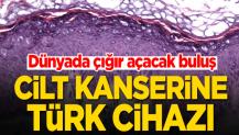 Dünyada çığır açacak buluş! Cilt kanserine Türk cihazı