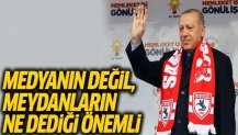 Erdoğan: Bizim için medyanın değil, meydanın ne dediği önemlidir