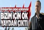 Erdoğan: Bizim için ok yaydan çıktı.